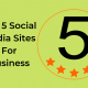 Top 5 Social Media Sites For Business